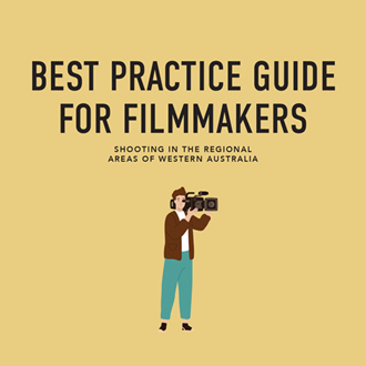Best Practice Guide for Filmmakers Shooting in the Regional Areas of Western Australia
